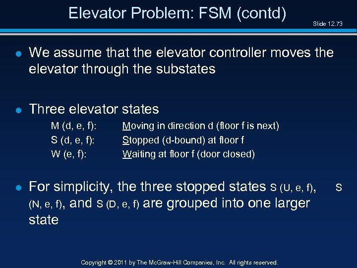 Elevator Problem: FSM (contd) Slide 12. 73 l We assume that the elevator controller
