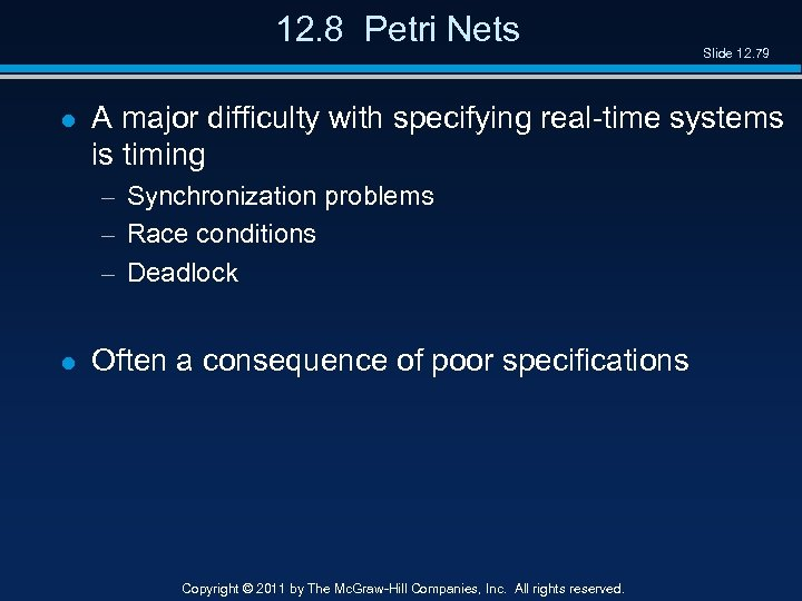 12. 8 Petri Nets l A major difficulty with specifying real-time systems is timing