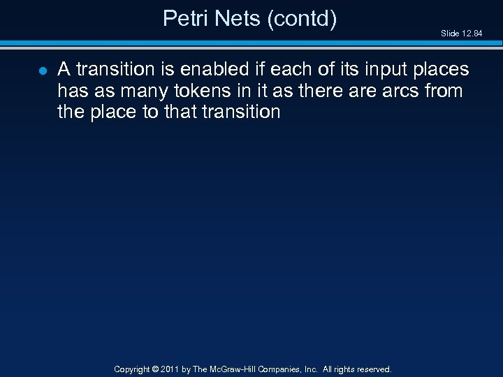 Petri Nets (contd) l Slide 12. 84 A transition is enabled if each of