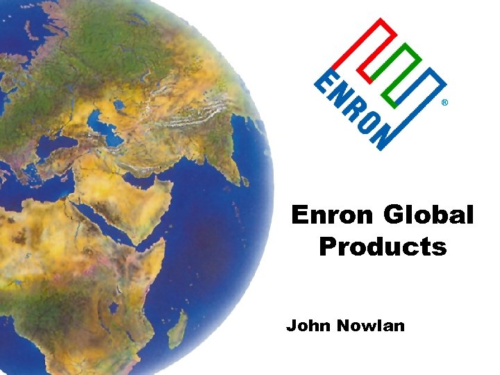 ® Enron Global Products John Nowlan