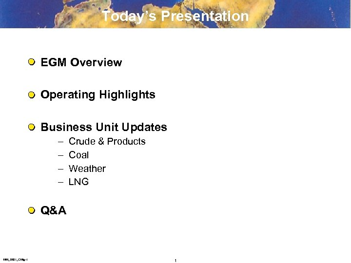 Today's Presentation EGM Overview Operating Highlights Business Unit Updates – – Crude & Products