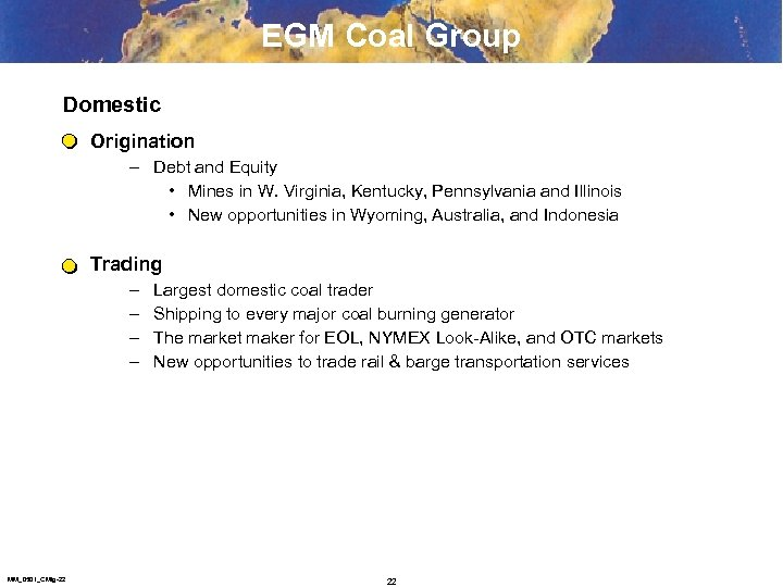 EGM Coal Group Domestic Origination – Debt and Equity • Mines in W. Virginia,