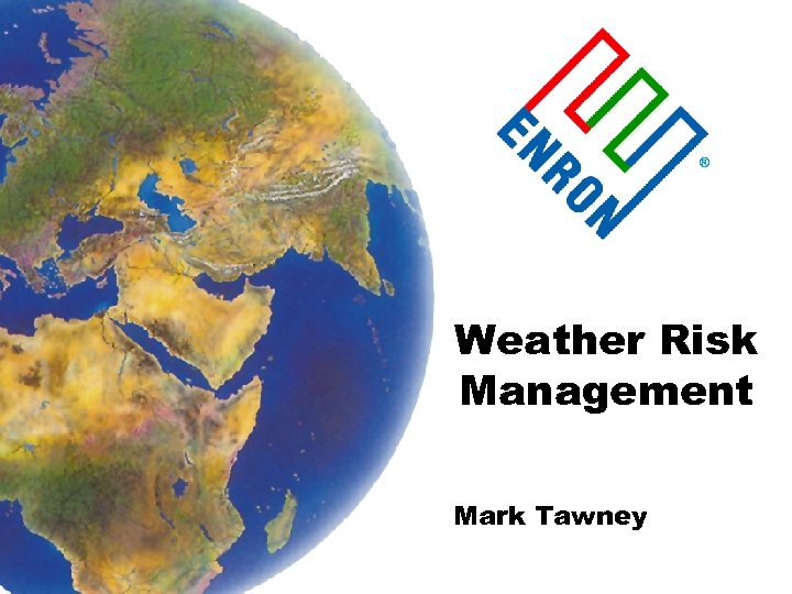 ® Weather Risk Management Mark Tawney