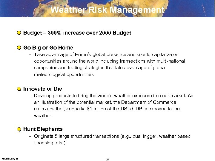 Weather Risk Management Budget – 300% increase over 2000 Budget Go Big or Go