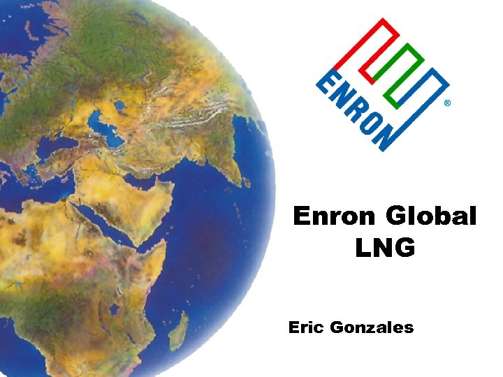 ® Enron Global LNG Eric Gonzales