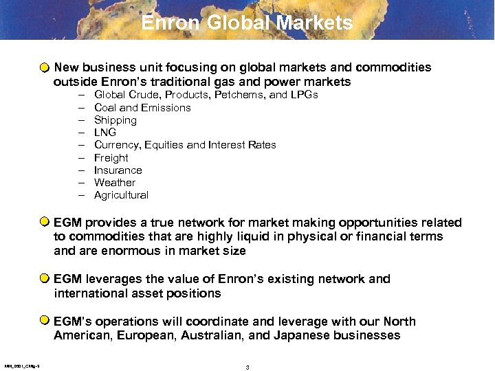 Enron Global Markets New business unit focusing on global markets and commodities outside Enron's