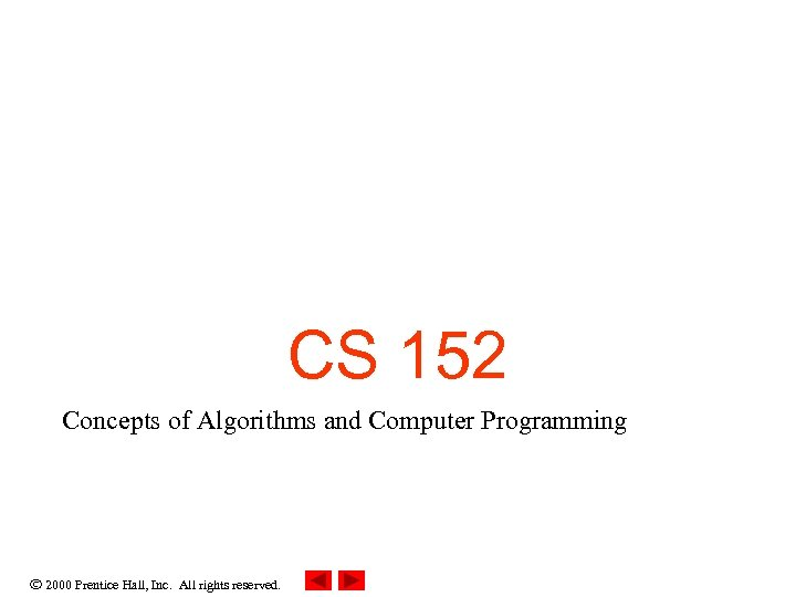 CS 152 Concepts of Algorithms and Computer Programming 2000 Prentice Hall, Inc. All rights