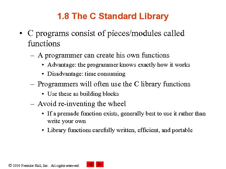 1. 8 The C Standard Library • C programs consist of pieces/modules called functions