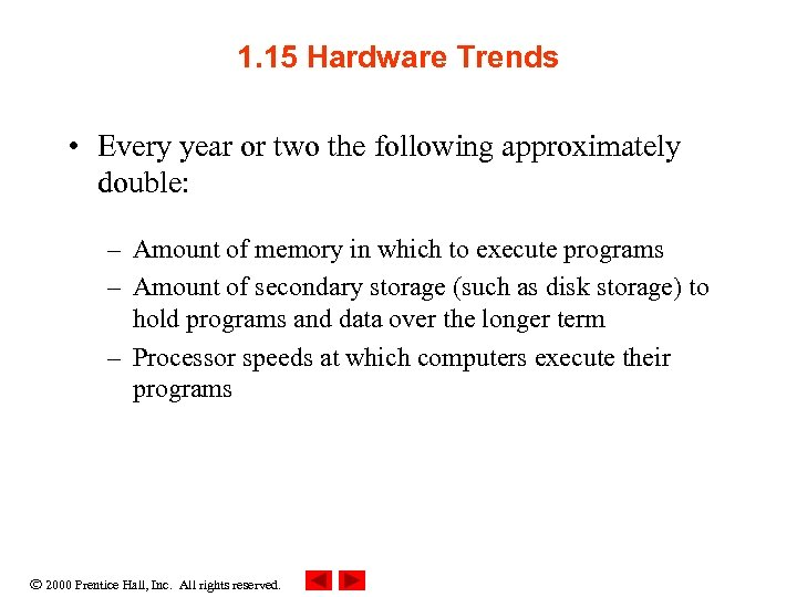 1. 15 Hardware Trends • Every year or two the following approximately double: –