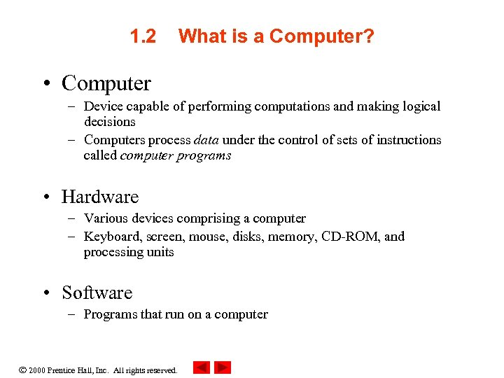1. 2 What is a Computer? • Computer – Device capable of performing computations