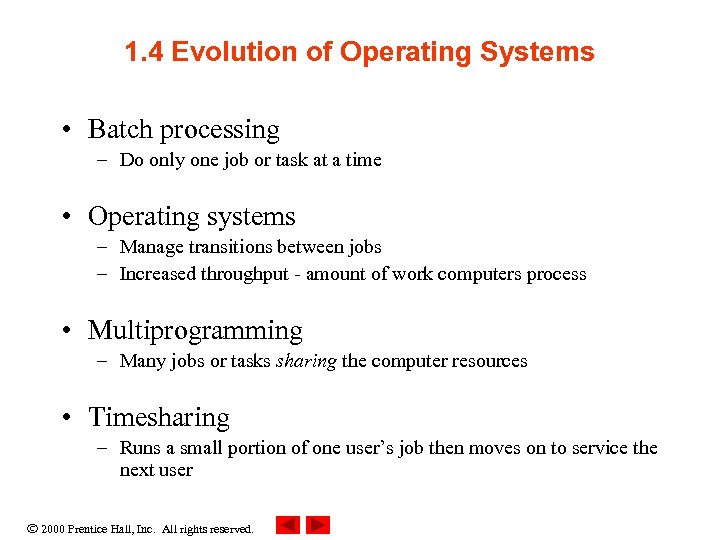 1. 4 Evolution of Operating Systems • Batch processing – Do only one job