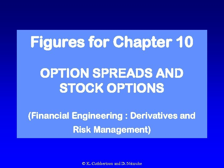 Figures for Chapter 10 OPTION SPREADS AND STOCK OPTIONS (Financial Engineering : Derivatives and