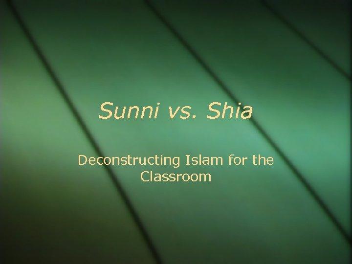 Sunni vs. Shia Deconstructing Islam for the Classroom