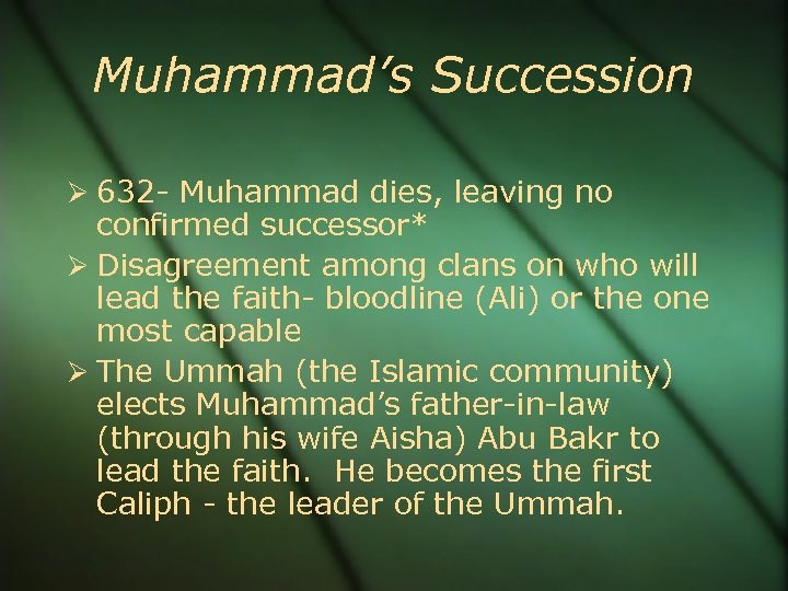Muhammad's Succession 632 - Muhammad dies, leaving no confirmed successor* Disagreement among clans on