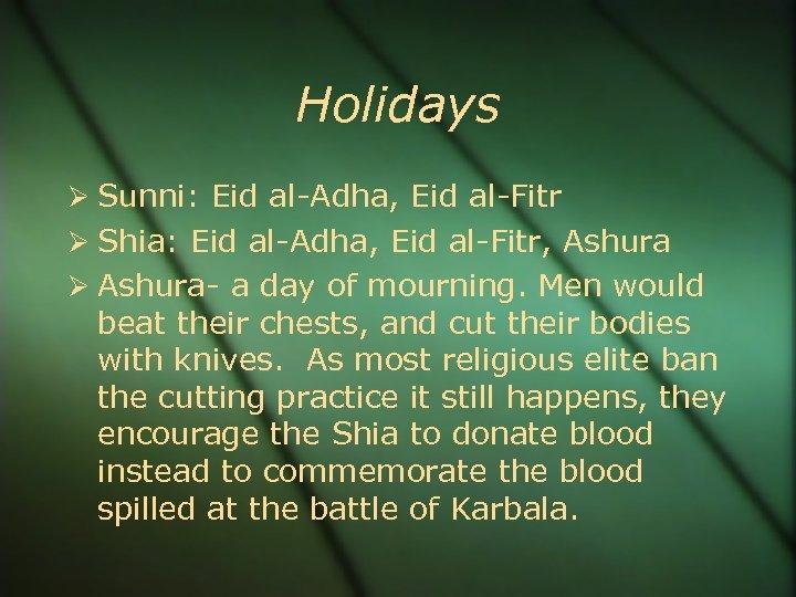 Holidays Sunni: Eid al-Adha, Eid al-Fitr Shia: Eid al-Adha, Eid al-Fitr, Ashura- a day