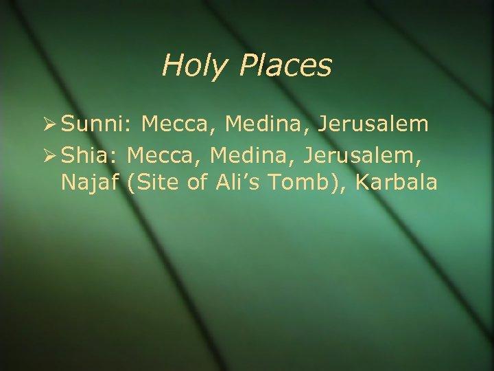 Holy Places Sunni: Mecca, Medina, Jerusalem Shia: Mecca, Medina, Jerusalem, Najaf (Site of Ali's