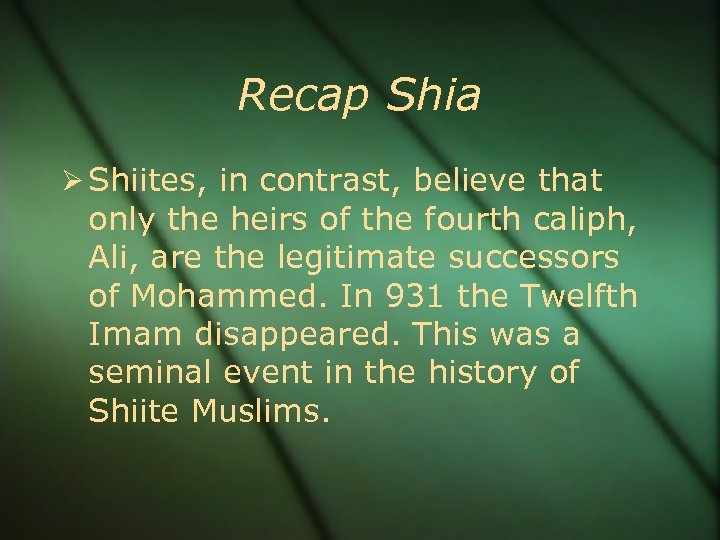 Recap Shia Shiites, in contrast, believe that only the heirs of the fourth caliph,