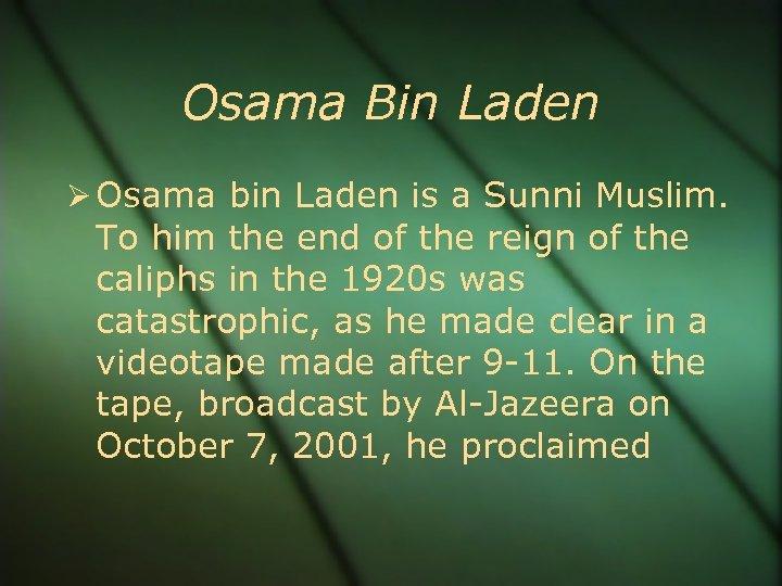 Osama Bin Laden Osama bin Laden is a Sunni Muslim. To him the end
