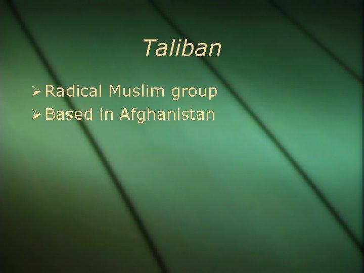 Taliban Radical Muslim group Based in Afghanistan