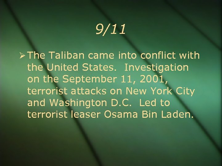 9/11 The Taliban came into conflict with the United States. Investigation on the September