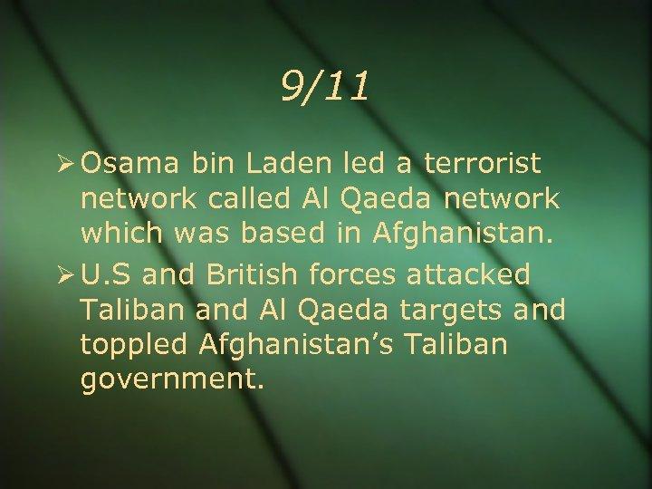 9/11 Osama bin Laden led a terrorist network called Al Qaeda network which was