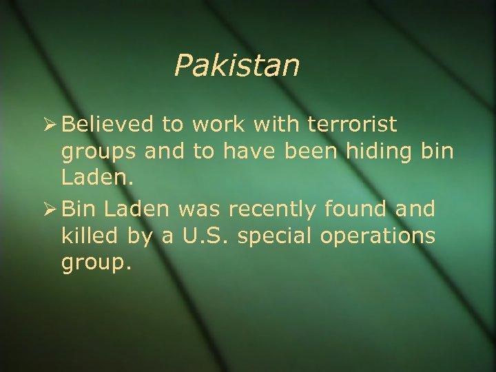 Pakistan Believed to work with terrorist groups and to have been hiding bin Laden.