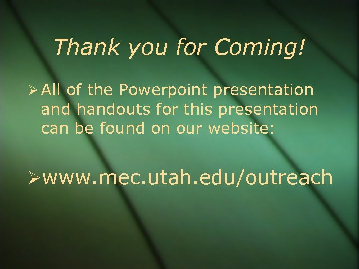 Thank you for Coming! All of the Powerpoint presentation and handouts for this presentation