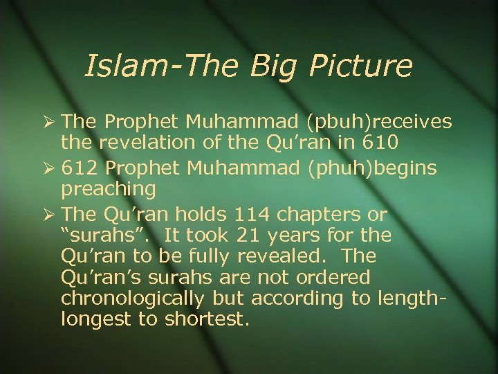 Islam-The Big Picture The Prophet Muhammad (pbuh)receives the revelation of the Qu'ran in 610