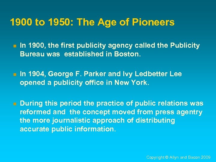 1900 to 1950: The Age of Pioneers n In 1900, the first publicity agency