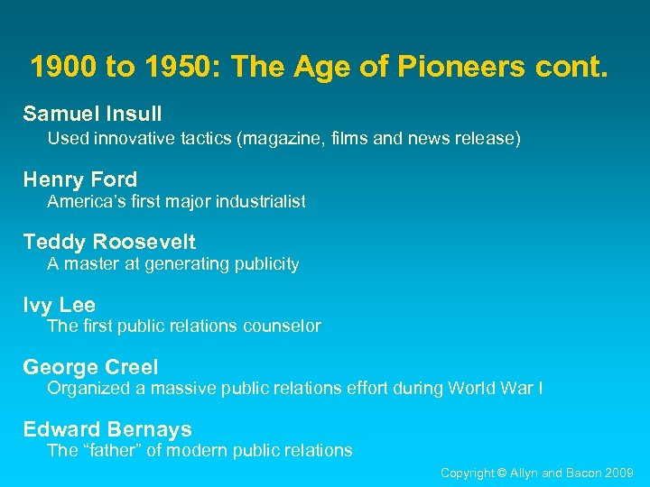1900 to 1950: The Age of Pioneers cont. Samuel Insull Used innovative tactics (magazine,