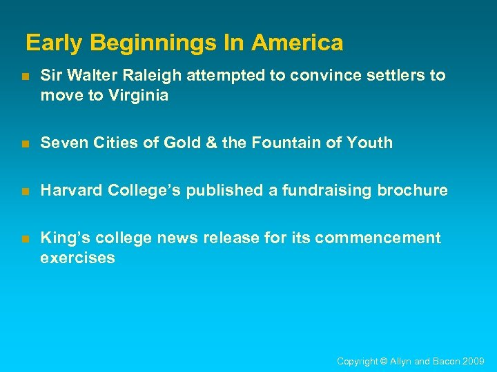 Early Beginnings In America n Sir Walter Raleigh attempted to convince settlers to move