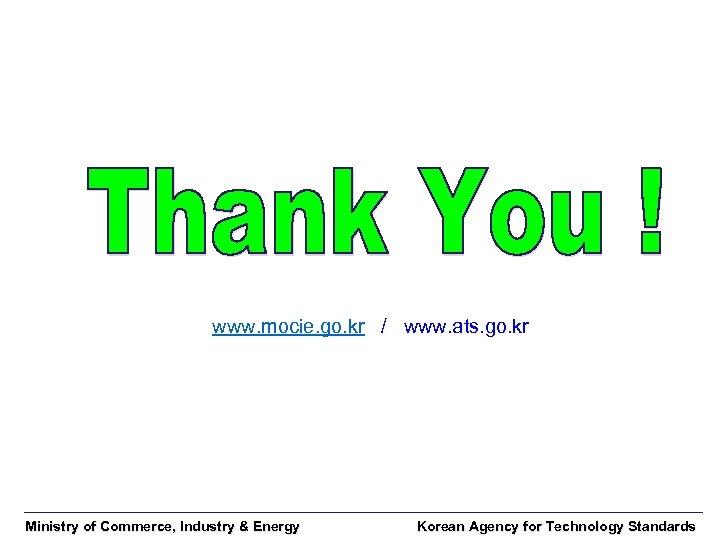 www. mocie. go. kr / www. ats. go. kr Ministry of Commerce, Industry &