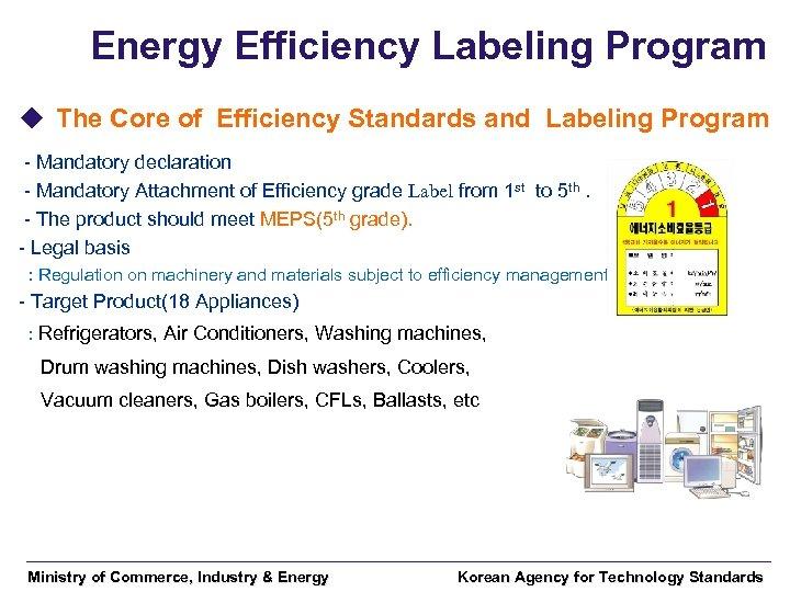 Energy Efficiency Labeling Program u The Core of Efficiency Standards and Labeling Program -