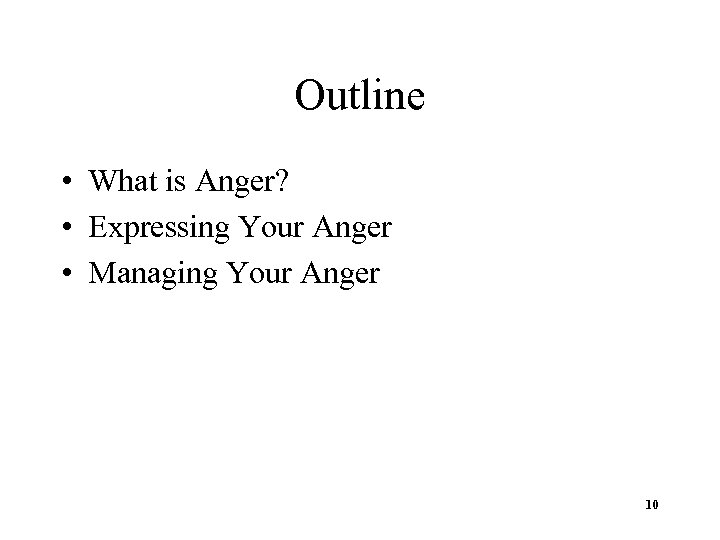 Outline • What is Anger? • Expressing Your Anger • Managing Your Anger 10