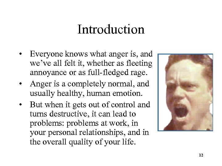 Introduction • Everyone knows what anger is, and we've all felt it, whether as