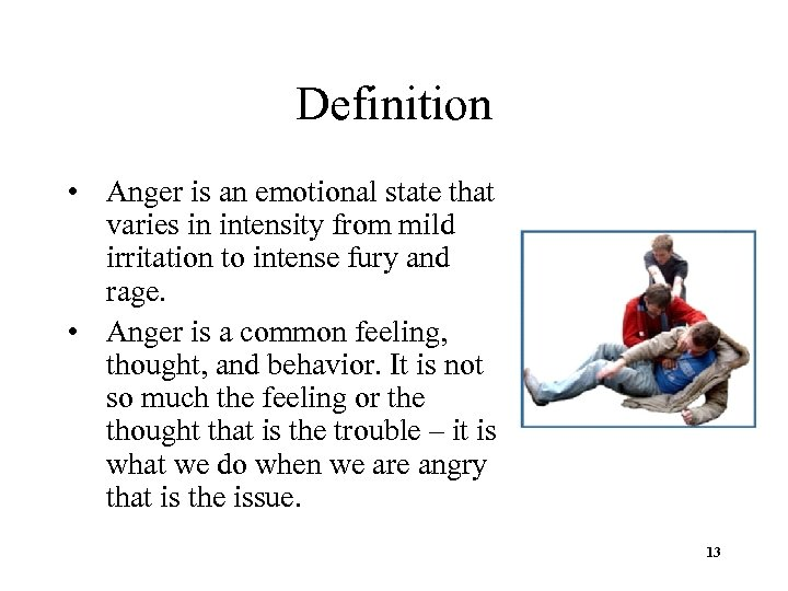 Definition • Anger is an emotional state that varies in intensity from mild irritation