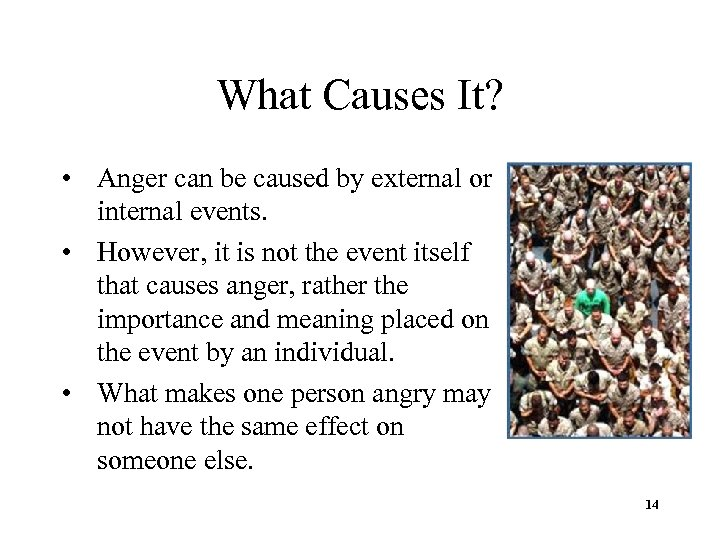 What Causes It? • Anger can be caused by external or internal events. •
