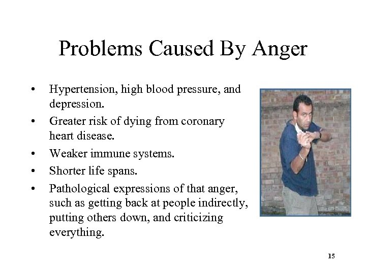 Problems Caused By Anger • • • Hypertension, high blood pressure, and depression. Greater