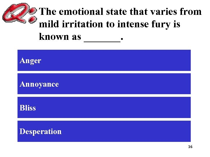 The emotional state that varies from mild irritation to intense fury is known as