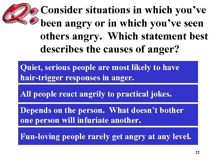 Consider situations in which you've been angry or in which you've seen others angry.