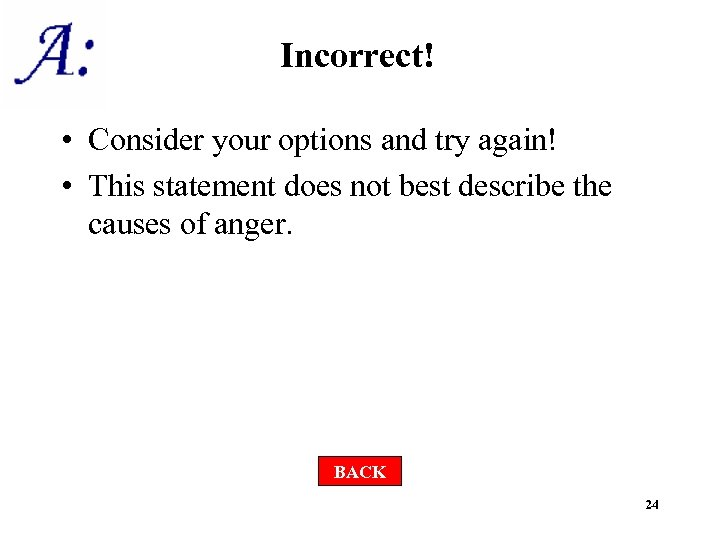 Incorrect! • Consider your options and try again! • This statement does not best