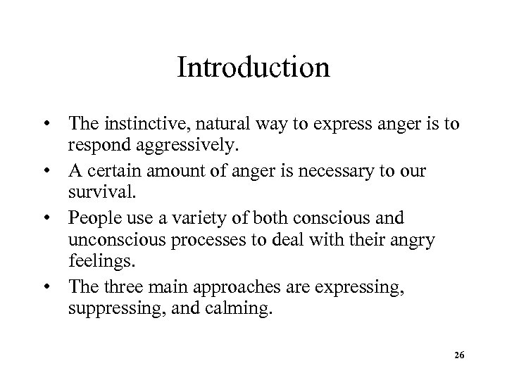 Introduction • The instinctive, natural way to express anger is to respond aggressively. •