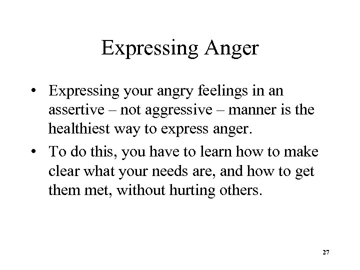 Expressing Anger • Expressing your angry feelings in an assertive – not aggressive –