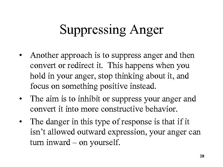 Suppressing Anger • Another approach is to suppress anger and then convert or redirect