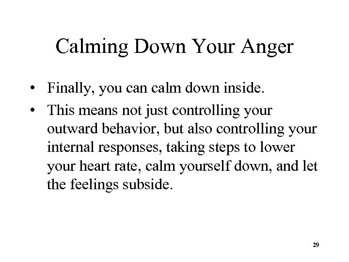 Calming Down Your Anger • Finally, you can calm down inside. • This means