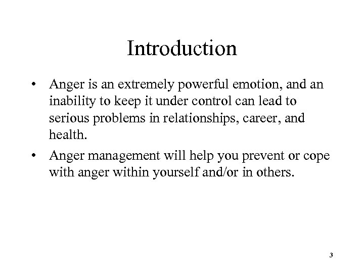 Introduction • Anger is an extremely powerful emotion, and an inability to keep it