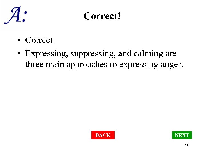 Correct! • Correct. • Expressing, suppressing, and calming are three main approaches to expressing