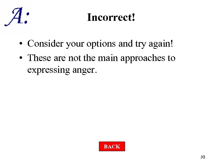 Incorrect! • Consider your options and try again! • These are not the main