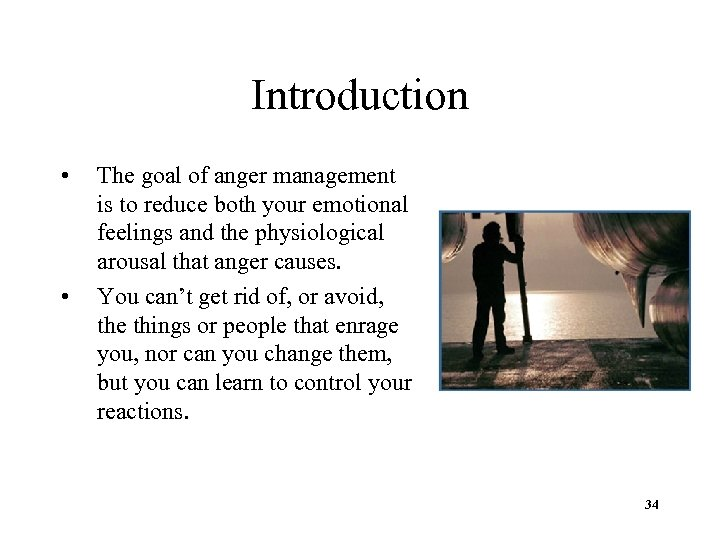 Introduction • • The goal of anger management is to reduce both your emotional