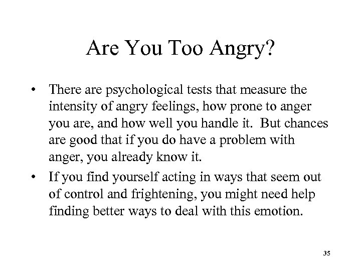 Are You Too Angry? • There are psychological tests that measure the intensity of